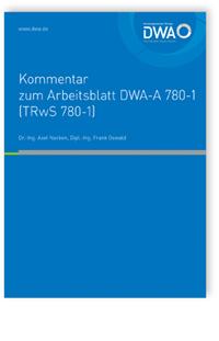 Merkblatt: DWA-Kommentar zum Arbeitsblatt DWA-A 780-1 (TRwS 780-1). Technische Regel wassergefährdender Stoffe (TRwS). Oberirdische Rohrleitungen. Teil 1: Rohrleitungen aus metallischen Werkstoffen