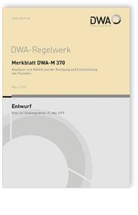 Merkblatt: Merkblatt DWA-M 370 Entwurf, März 2019. Abwässer und Abfälle aus der Reinigung und Entschichtung von Fassaden