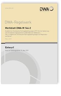 Merkblatt: Merkblatt DWA-M 144-2 Entwurf, März 2019. Zusätzliche Technische Vertragsbedingungen (ZTV) für die Sanierung von Entwässerungssystemen außerhalb von Gebäuden - Teil 2: Allgemeine Technische Vertragsbedingungen für Reparaturverfahren