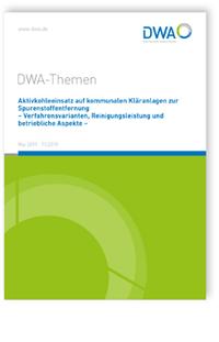 Buch: DWA-Themen T1/2019, Mai 2019. Aktivkohleeinsatz auf kommunalen Kläranlagen zur Spurenstoffentfernung - Verfahrensvarianten, Reinigungsleistung und betriebliche Aspekte