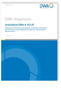 Merkblatt: Arbeitsblatt DWA-A 143-15, Juni 2019. Sanierung von Entwässerungssystemen außerhalb von Gebäuden - Teil 15: Erneuerung von Abwasserleitungen und -kanälen durch Berstverfahren