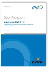 Merkblatt: Arbeitsblatt DWA-A 912, Juni 2019. Grundsätze und Maßnahmen einer gewässerschützenden Landbewirtschaftung