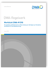 Merkblatt: Merkblatt DWA-M 590, Juni 2019. Grundsätze und Richtwerte zur Beurteilung von Anträgen zur Entnahme von Wasser für die Bewässerung