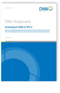 Merkblatt: Arbeitsblatt DWA-A 199-3, April 2020. Dienst- und Betriebsanweisung für das Personal von Abwasseranlagen - Teil 3: Betriebsanweisung für das Personal von Abwasserpumpanlagen