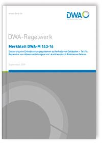 Merkblatt: Merkblatt DWA-M 143-16, September 2019. Sanierung von Entwässerungssystemen außerhalb von Gebäuden - Teil 16: Reparatur von Abwasserleitungen und -kanälen durch Roboterverfahren