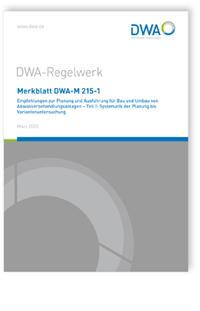 Merkblatt: Merkblatt DWA-M 215-1, März 2020. Empfehlungen zur Planung und Ausführung für Bau und Umbau von Abwasserbehandlungsanlagen - Teil 1: Systematik der Planung bis Variantenuntersuchung