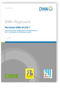 Merkblatt: Merkblatt DWA-M 620-1, Juni 2020. Ingenieurbiologische Bauweisen an Fließgewässern - Teil 1: Grundlagen und Bauweisenauswahl
