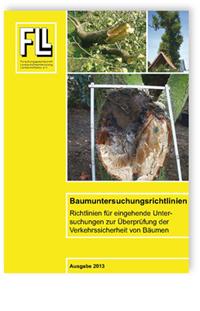 Merkblatt: Baumuntersuchungsrichtlinien. Richtlinien für eingehende Untersuchungen zur Überprüfung der Verkehrssicherheit von Bäumen. Ausgabe 2013