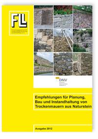 Merkblatt: Empfehlungen für Planung, Bau und Instandhaltung von Trockenmauern aus Naturstein. Ausgabe 2012