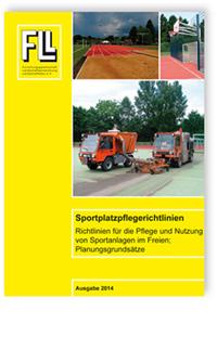 Merkblatt: Sportplatzpflegerichtlinien. Richtlinien für die Pflege und Nutzung von Sportanlagen im Freien; Planungsgrundsätze. Ausgabe 2014
