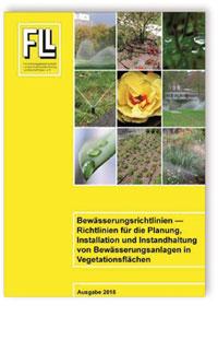 Merkblatt: Bewässerungsrichtlinien - Richtlinien für die Planung, Installation und Instandhaltung von Bewässerungsanlagen in Vegetationsflächen. Ausgabe 2015