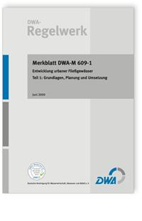 Merkblatt: Merkblatt DWA-M 609-1, Juni 2009. Entwicklung urbaner Fließgewässer. Tl.1. Grundlagen, Planung und Umsetzung
