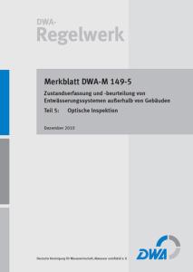 Merkblatt: Merkblatt DWA-M 149-5, Dezember 2010. Zustandserfassung und -beurteilung von Entwässerungssystemen außerhalb von Gebäuden. Tl.5. Optische Inspektion