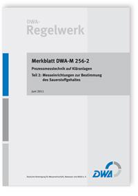 Merkblatt: Merkblatt DWA-M 256-2, Juni 2011. Prozessmesstechnik auf Kläranlagen. Tl.2. Messeinrichtungen zur Bestimmung des Sauerstoffgehaltes