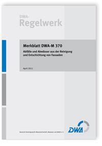 Merkblatt: Merkblatt DWA-M 370, April 2011. Abfälle und Abwässer aus der Reinigung und Entschichtung von Fassaden