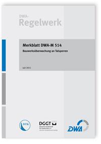 Merkblatt: Merkblatt DWA-M 514, Juli 2011. Bauwerksüberwachung an Talsperren