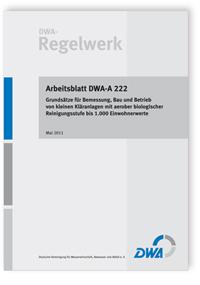 Merkblatt: Arbeitsblatt DWA-A 222, Mai 2011. Grundsätze für Bemessung, Bau und Betrieb von kleinen Kläranlagen mit aerober biologischer Reinigungsstufe bis 1.000 Einwohnerwerte