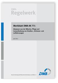 Merkblatt: Merkblatt DWA-M 771, Juli 2011. Abwasser aus der Wäsche, Pflege und Instandhaltung von Straßen-, Schienen- und Luftfahrzeugen