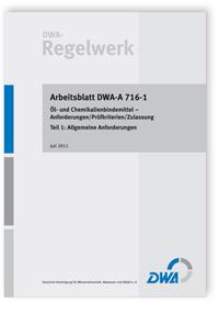 Merkblatt: Arbeitsblatt DWA-A 716-1, Juli 2011. Öl- und Chemikalienbindemittel - Anforderungen/Prüfkriterien/Zulassung. Tl.1. Allgemeine Anforderungen