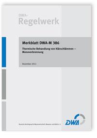 Merkblatt: Merkblatt DWA-M 386, Dezember 2011. Thermische Behandlung von Klärschlämmen. Monoverbrennung