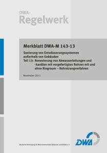 Merkblatt: Merkblatt DWA-M 143-13, November 2011. Sanierung von Entwässerungssystemen außerhalb von Gebäuden. Tl.13. Renovierung von Abwasserleitungen und -kanälen mit vorgefertigten Rohren mit und ohne Ringraum - Rohrstrangverfahren