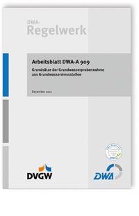 Merkblatt: Arbeitsblatt DWA-A 909, Dezember 2011. Grundsätze der Grundwasserprobennahme aus Grundwassermessstellen