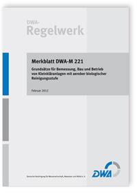 Merkblatt: Merkblatt DWA-M 221, Februar 2012. Grundsätze für Bemessung, Bau und Betrieb von Kleinkläranlagen mit aerober biologischer Reinigungsstufe