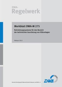 Merkblatt: Merkblatt DWA-M 275, Februar 2012. Rohrleitungssysteme für den Bereich der technischen Ausrüstung von Kläranlagen. Korrigierte Auflage März 2013