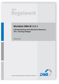 Merkblatt: Merkblatt DWA-M 115-1, Februar 2013. Indirekteinleitung nicht häuslichen Abwassers. Tl.1. Rechtsgrundlagen