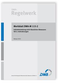 Merkblatt: Merkblatt DWA-M 115-2, Februar 2013. Indirekteinleitung nicht häuslichen Abwassers. Tl.2. Anforderungen