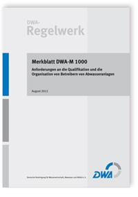 Merkblatt: Merkblatt DWA-M 1000, August 2012. Anforderungen an die Qualifikation und die Organisation von Betreibern von Abwasseranlagen