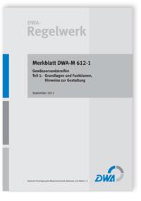 Merkblatt: Merkblatt DWA-M 612-1, September 2012. Gewässerrandstreifen. Tl.1. Grundlagen und Funktionen, Hinweise zur Gestaltung