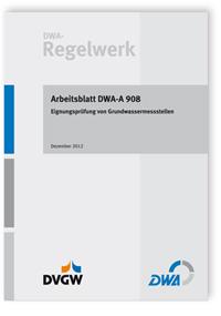 Merkblatt: Arbeitsblatt DWA-A 908, Dezember 2012. Eignungsprüfung von Grundwassermessstellen
