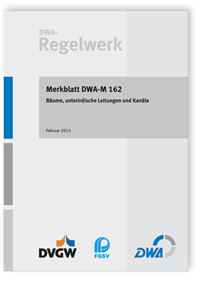 Merkblatt: Merkblatt DWA-M 162, Februar 2013. Bäume, unterirdische Leitungen und Kanäle
