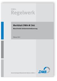 Merkblatt: Merkblatt DWA-M 366, Februar 2013. Maschinelle Schlammentwässerung