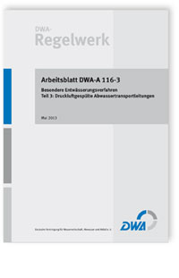 Merkblatt: Arbeitsblatt DWA-A 116-3, Mai 2013. Besondere Entwässerungsverfahren. Tl.3: Druckluftgespülte Abwassertransportleitungen