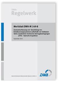 Merkblatt: Merkblatt DWA-M 149-8, September 2014. Zustandserfassung und -beurteilung von Entwässerungssystemen außerhalb von Gebäuden. Tl.8: Zusätzliche Technische Vertragsbedingungen (ZTV) - Optische Inspektion