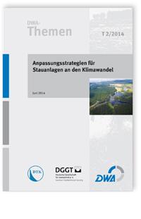 Buch: DWA-Themen T 2/2014, Juni 2014. Anpassungsstrategien für Stauanlagen an den Klimawandel