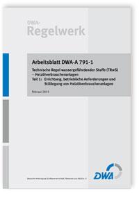 Merkblatt: Arbeitsblatt DWA-A 791-1, Februar 2015. Technische Regel wassergefährdender Stoffe (TRwS) -Heizölverbraucheranlagen. Tl.1. Errichtung, betriebliche Anforderungen und Stilllegung von Heizölverbraucheranlagen