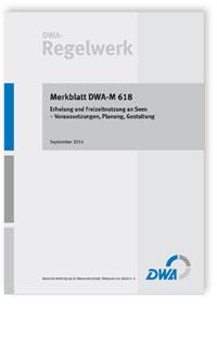 Merkblatt: Merkblatt DWA-M 618, September 2014. Erholung und Freizeitnutzung an Seen - Voraussetzungen, Planung, Gestaltung