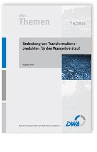 Buch: DWA-Themen T 4/2014, August 2014. Bedeutung von Transformationsprodukten für den Wasserkreislauf