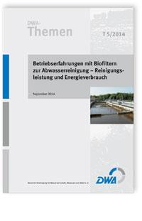 Buch: DWA-Themen T 5/2014, September 2014. Betriebserfahrungen mit Biofiltern zur Abwasserreinigung - Reinigungsleistung und Energieverbrauch