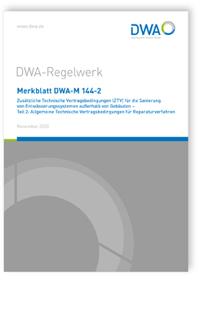 Merkblatt: Merkblatt DWA-M 144-2, November 2020. Zusätzliche Technische Vertragsbedingungen (ZTV) für die Sanierung von Entwässerungssystemen außerhalb von Gebäuden - Teil 2: Allgemeine Technische Vertragsbedingungen für Reparaturverfahren