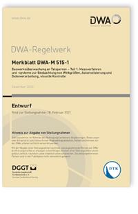 Merkblatt: Merkblatt DWA-M 515-1 Entwurf, Dezember 2020. Bauwerksüberwachung an Talsperren - Teil 1: Messverfahren und -systeme zur Beobachtung von Wirkgrößen, Automatisierung und Datenverarbeitung, visuelle Kontrolle