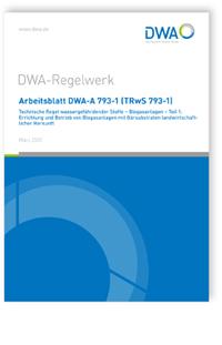 Merkblatt: Arbeitsblatt DWA-A 793-1 (TRwS 793-1), März 2021. Technische Regel wassergefährdender Stoffe - Biogasanlagen - Teil 1: Errichtung und Betrieb von Biogasanlagen mit Gärsubstraten landwirtschaftlicher Herkunft