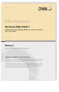 Merkblatt: Merkblatt DWA-M 860-1 Entwurf, Mai 2021. Building Information Modeling (BIM) in der Wasserwirtschaft - Teil 1: Grundlagen