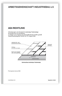 Merkblatt: AGI Richtlinie S 10. Anforderungen und Hinweise für beständige Plattenbeläge als Ausführung von Dichtflächen in Anlagen zum Umgang mit wassergefährdenden Stoffen gemäß Wasserhaushaltsgesetz (WHG) vom 19. August 2002. Ausgabe Januar 2008