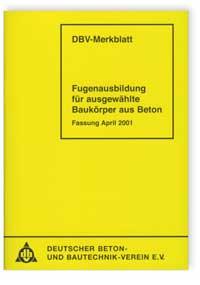 Merkblatt: Merkblatt Fugenausbildung für ausgewählte Baukörper aus Beton