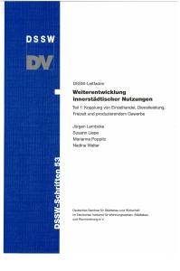 Buch: Weiterentwicklung innerstädtischer Nutzungen. Tl.1. Kopplung von Einzelhandel, Dienstleistung, Freizeit und produzierendem Gewerbe. DSSW-Leitfaden