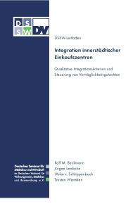Buch: Integration innerstädtischer Einkaufszentren. Qualitative Integrationskriterien und Steuerung von Verträglichkeitsgutachten. DSSW-Leitfaden